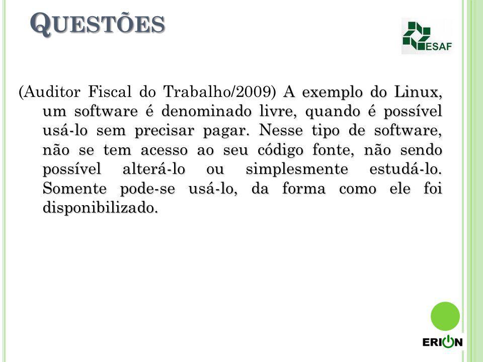 Q UESTÕES A exemplo do Linux, um software é denominado livre, quando é possível usá-lo sem precisar pagar. Nesse tipo de software, não se tem acesso a