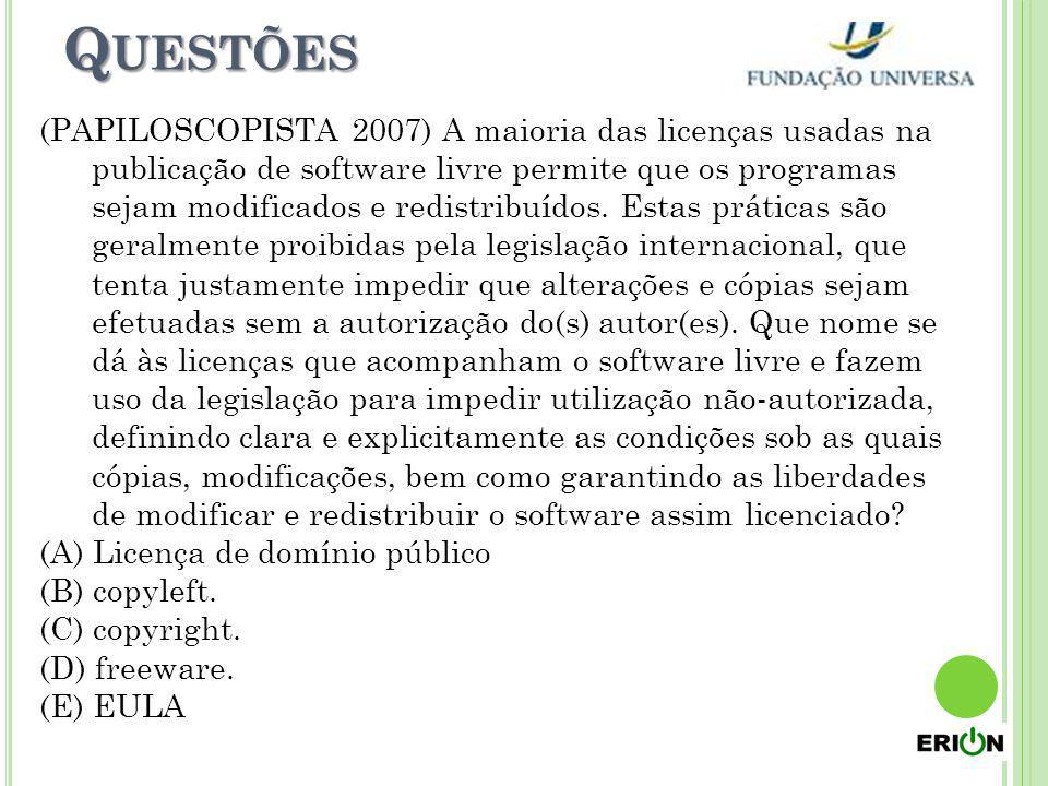 Q UESTÕES (PAPILOSCOPISTA 2007) A maioria das licenças usadas na publicação de software livre permite que os programas sejam modificados e redistribuí