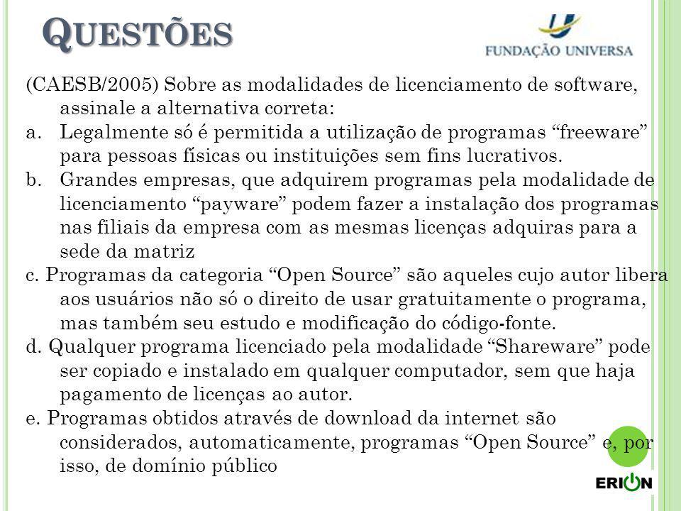 Q UESTÕES (CAESB/2005) Sobre as modalidades de licenciamento de software, assinale a alternativa correta: a.Legalmente só é permitida a utilização de