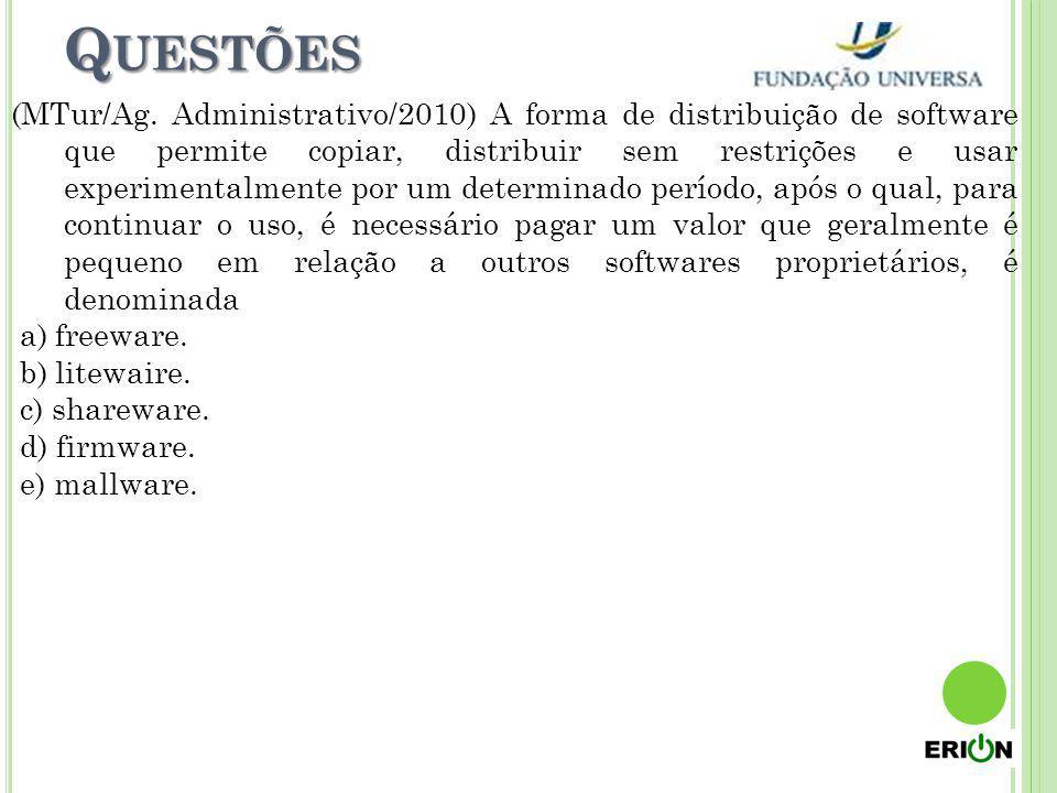 Q UESTÕES (MTur/Ag. Administrativo/2010) A forma de distribuição de software que permite copiar, distribuir sem restrições e usar experimentalmente po