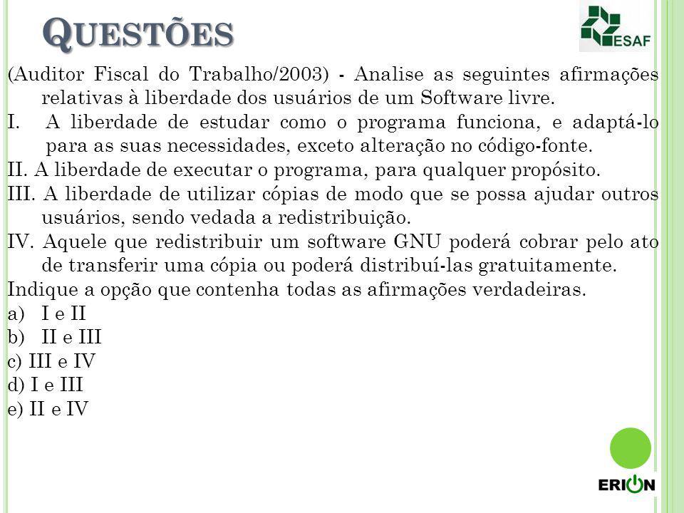 Q UESTÕES (Auditor Fiscal do Trabalho/2003) - Analise as seguintes afirmações relativas à liberdade dos usuários de um Software livre. I.A liberdade d