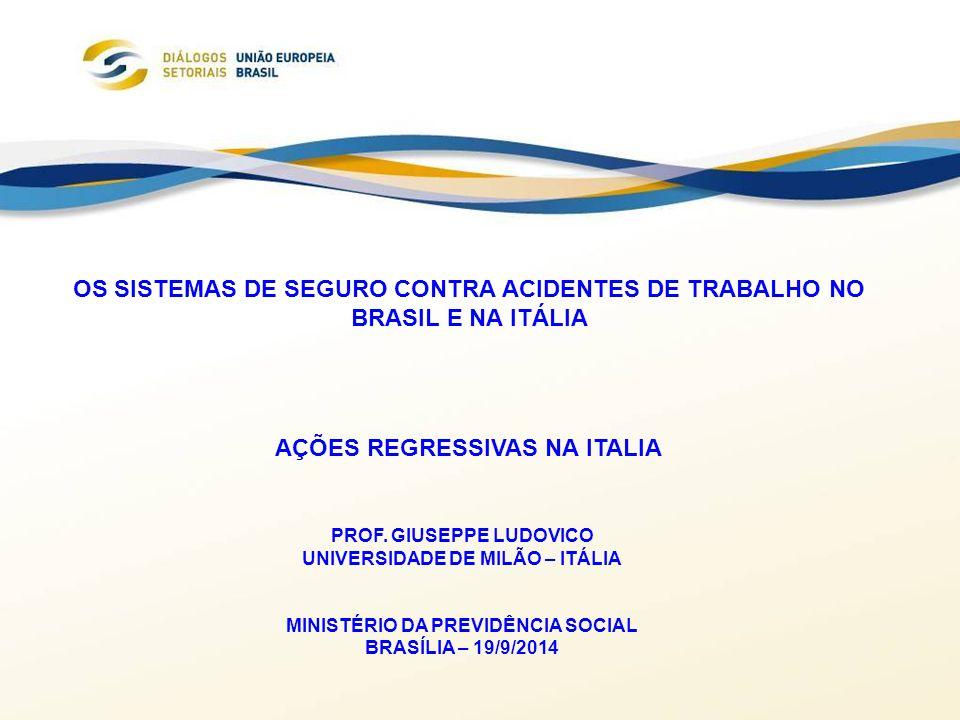 OS SISTEMAS DE SEGURO CONTRA ACIDENTES DE TRABALHO NO BRASIL E NA ITÁLIA AÇÕES REGRESSIVAS NA ITALIA PROF. GIUSEPPE LUDOVICO UNIVERSIDADE DE MILÃO – I