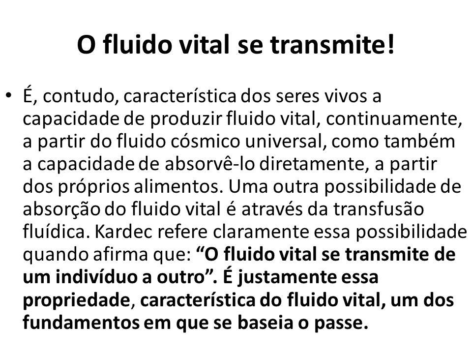 O fluido vital se transmite! É, contudo, característica dos seres vivos a capacidade de produzir fluido vital, continuamente, a partir do fluido cósmi