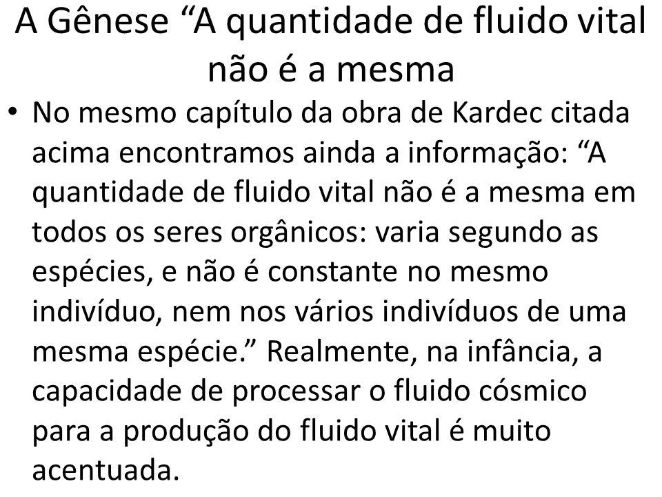 """A Gênese """"A quantidade de fluido vital não é a mesma No mesmo capítulo da obra de Kardec citada acima encontramos ainda a informação: """"A quantidade de"""