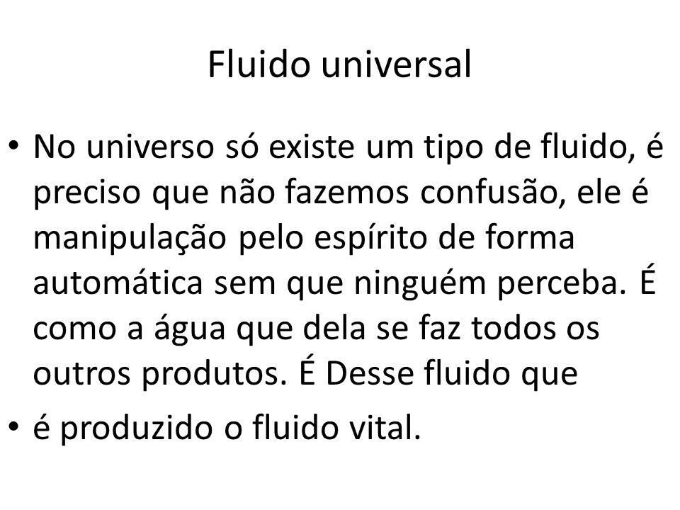 Fluido universal No universo só existe um tipo de fluido, é preciso que não fazemos confusão, ele é manipulação pelo espírito de forma automática sem