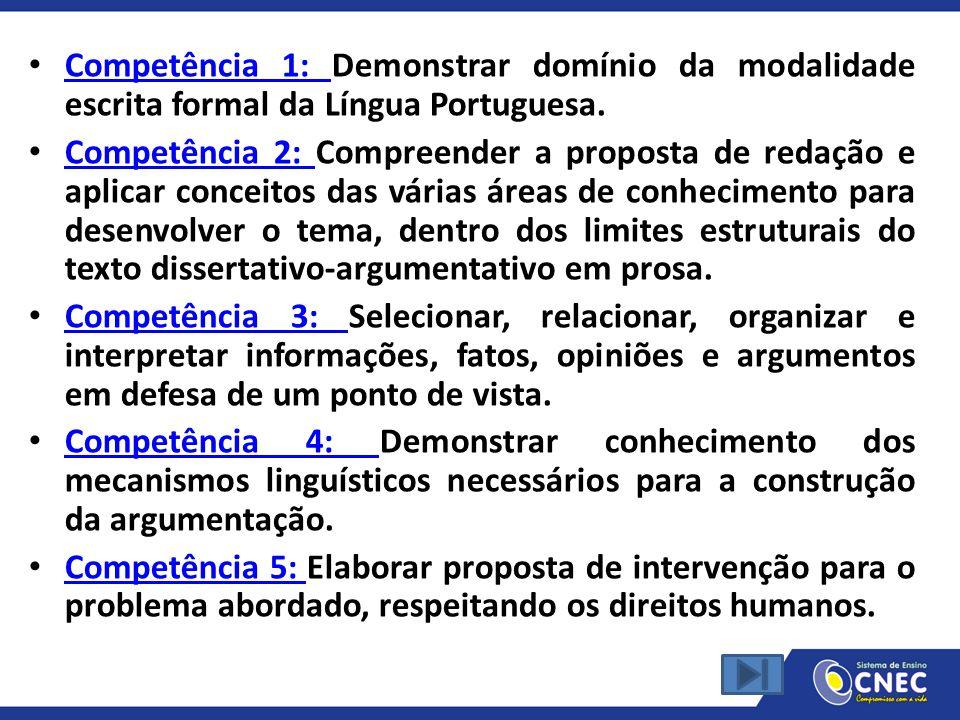 Competência 1: Demonstrar domínio da modalidade escrita formal da Língua Portuguesa. Competência 1: Competência 2: Compreender a proposta de redação e