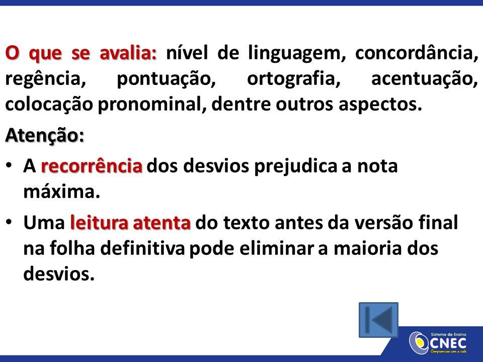 O que se avalia: O que se avalia: nível de linguagem, concordância, regência, pontuação, ortografia, acentuação, colocação pronominal, dentre outros a