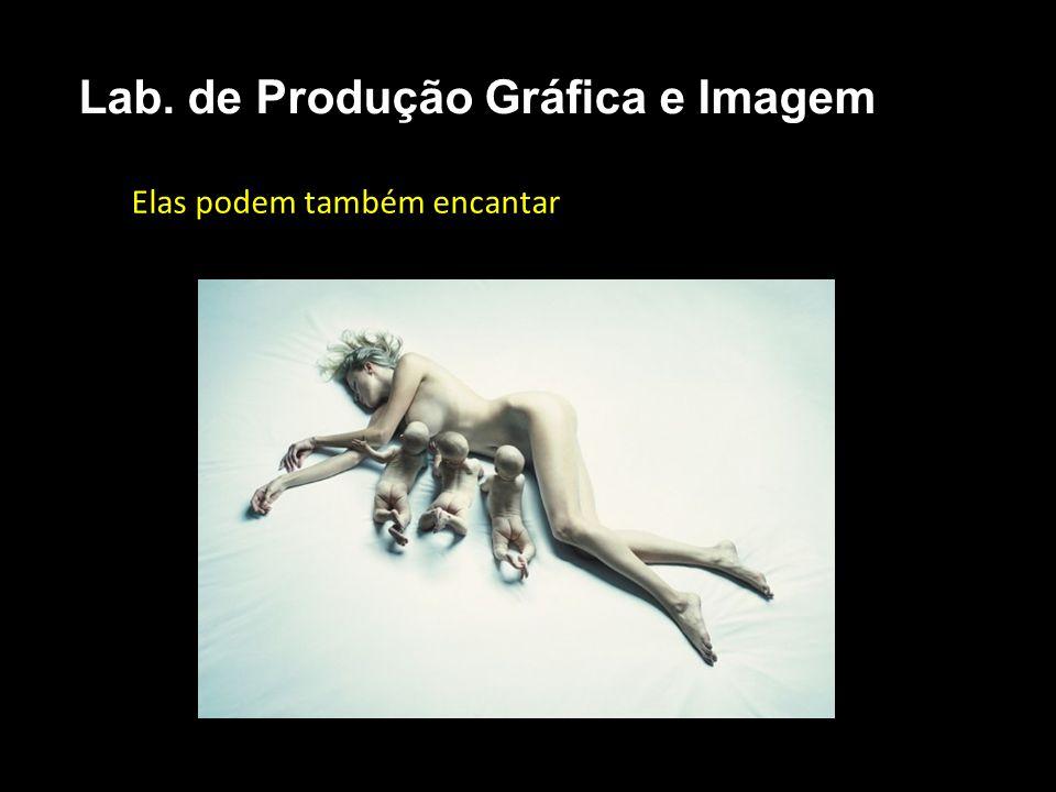 Elas podem também encantar Lab. de Produção Gráfica e Imagem