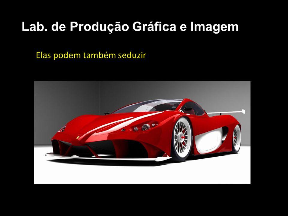 Elas podem também seduzir Lab. de Produção Gráfica e Imagem