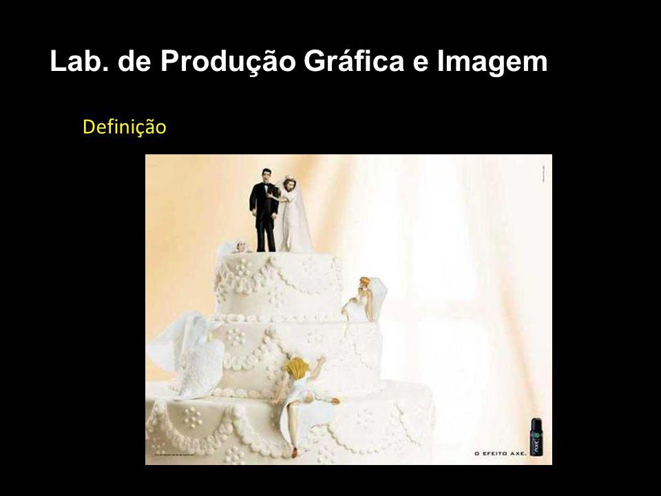 Definição Lab. de Produção Gráfica e Imagem