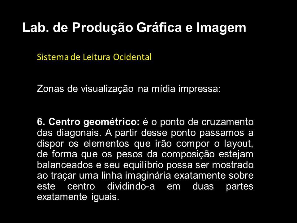 Sistema de Leitura Ocidental Zonas de visualização na mídia impressa: 6. Centro geométrico: é o ponto de cruzamento das diagonais. A partir desse pont