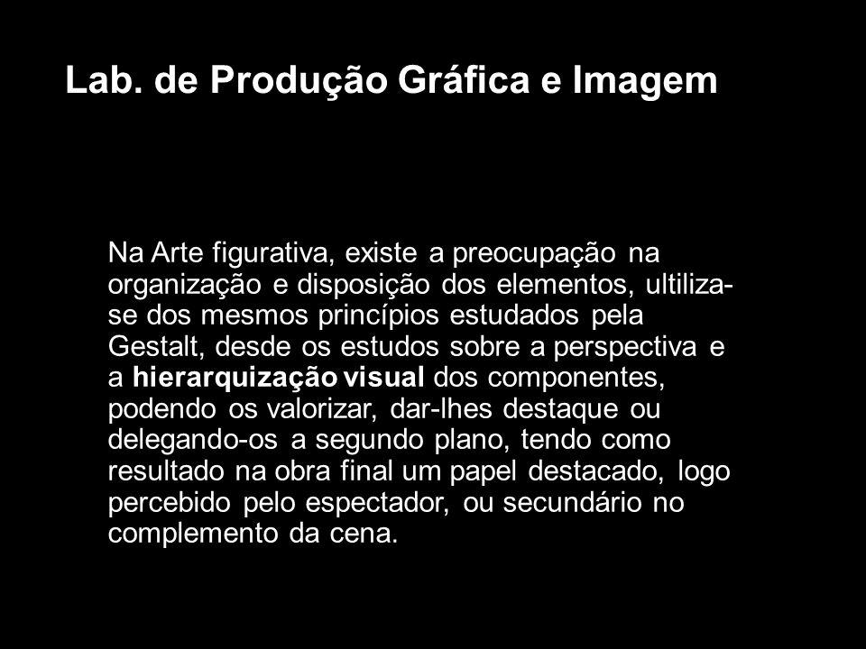 Na Arte figurativa, existe a preocupação na organização e disposição dos elementos, ultiliza- se dos mesmos princípios estudados pela Gestalt, desde o