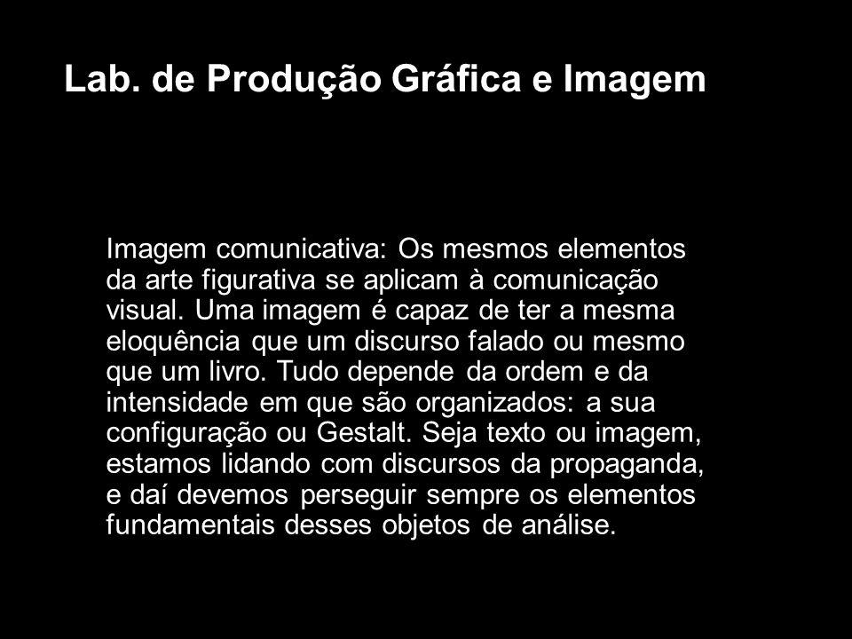 Imagem comunicativa: Os mesmos elementos da arte figurativa se aplicam à comunicação visual. Uma imagem é capaz de ter a mesma eloquência que um discu