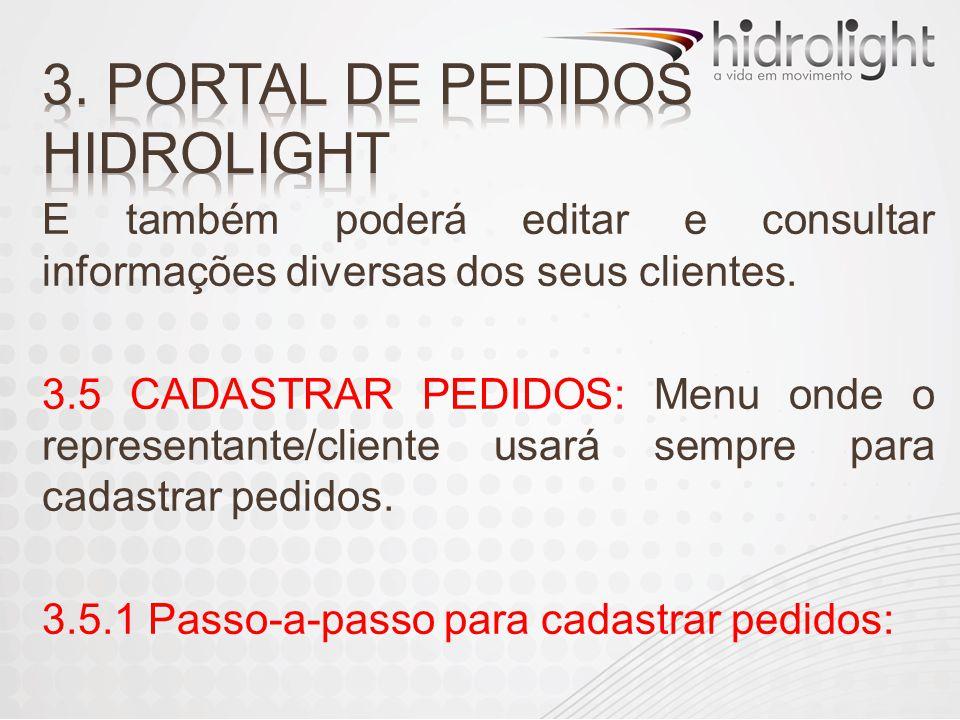 E também poderá editar e consultar informações diversas dos seus clientes. 3.5 CADASTRAR PEDIDOS: Menu onde o representante/cliente usará sempre para