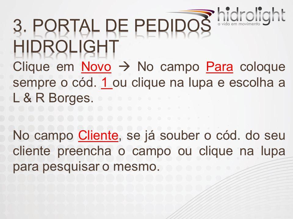 Clique em Novo  No campo Para coloque sempre o cód. 1 ou clique na lupa e escolha a L & R Borges. No campo Cliente, se já souber o cód. do seu client