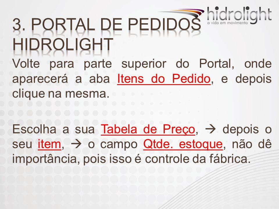 Volte para parte superior do Portal, onde aparecerá a aba Itens do Pedido, e depois clique na mesma. Escolha a sua Tabela de Preço,  depois o seu ite