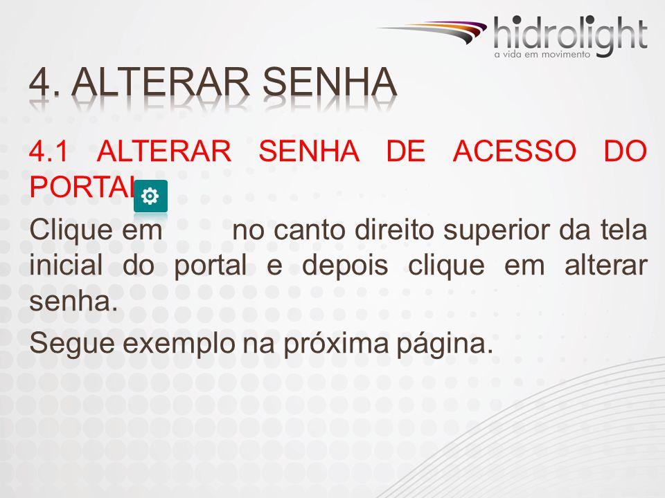 4.1 ALTERAR SENHA DE ACESSO DO PORTAL: Clique em no canto direito superior da tela inicial do portal e depois clique em alterar senha. Segue exemplo n