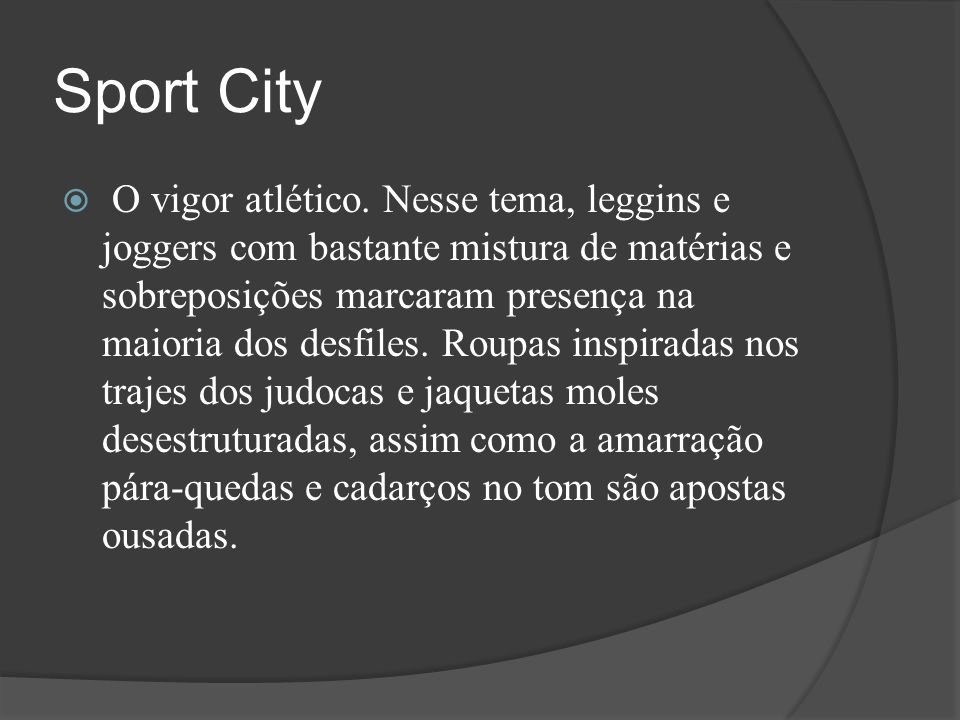 Sport City  O vigor atlético. Nesse tema, leggins e joggers com bastante mistura de matérias e sobreposições marcaram presença na maioria dos desfile
