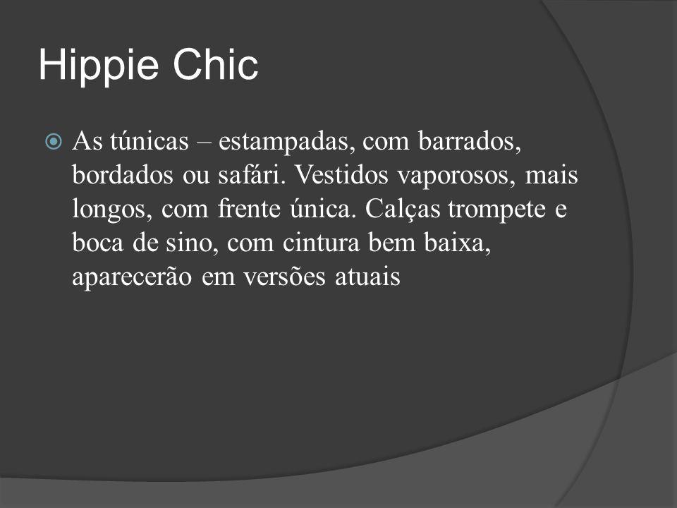 Hippie Chic  As túnicas – estampadas, com barrados, bordados ou safári. Vestidos vaporosos, mais longos, com frente única. Calças trompete e boca de