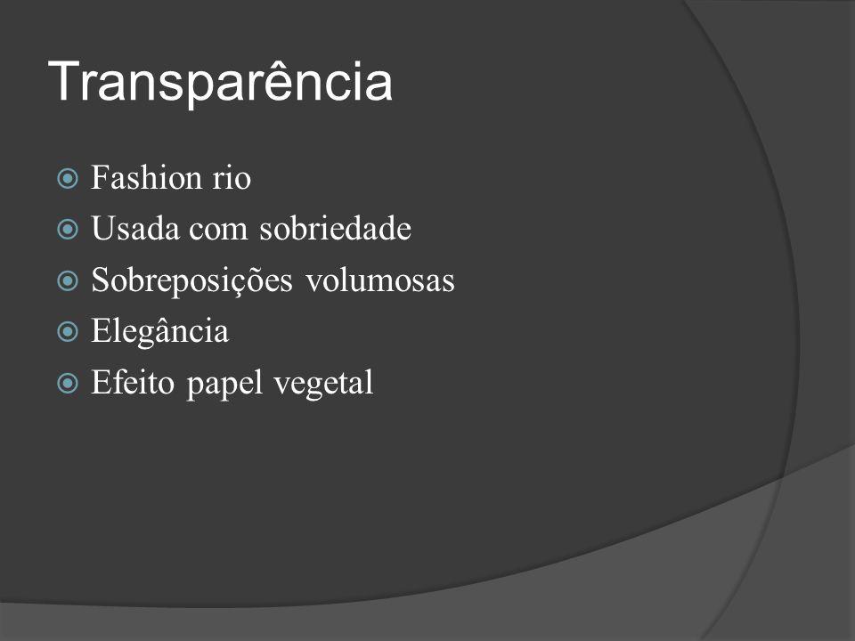 Transparência  Fashion rio  Usada com sobriedade  Sobreposições volumosas  Elegância  Efeito papel vegetal