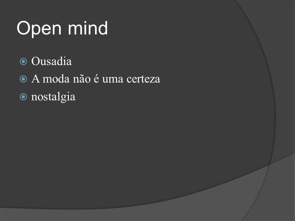 Open mind  Ousadia  A moda não é uma certeza  nostalgia