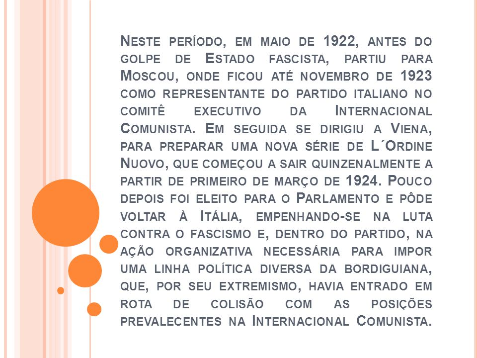 N ESTE PERÍODO, EM MAIO DE 1922, ANTES DO GOLPE DE E STADO FASCISTA, PARTIU PARA M OSCOU, ONDE FICOU ATÉ NOVEMBRO DE 1923 COMO REPRESENTANTE DO PARTID