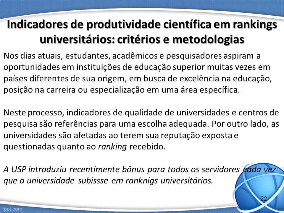 Indicadores de produtividade científica em rankings universitários: critérios e metodologias Nos dias atuais, estudantes, acadêmicos e pesquisadores a