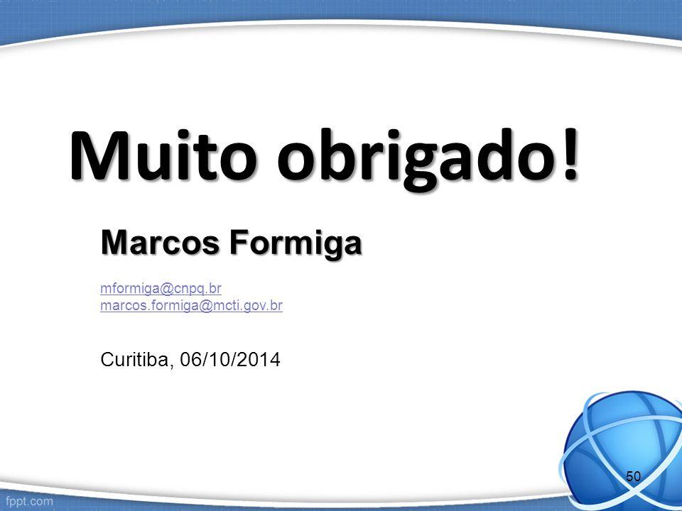Muito obrigado! Marcos Formiga mformiga@cnpq.br marcos.formiga@mcti.gov.br Curitiba, 06/10/2014 50