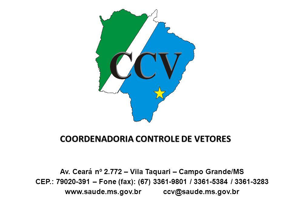 Av. Ceará nº 2.772 – Vila Taquari – Campo Grande/MS CEP.: 79020-391 – Fone (fax): (67) 3361-9801 / 3361-5384 / 3361-3283 www.saude.ms.gov.br ccv@saude