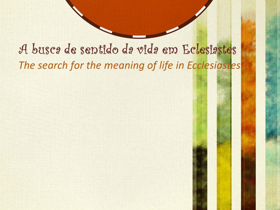 A busca de sentido da vida em Eclesiastes  No TRABALHO The search for the meaning of life in Ecclesiastes In Labor