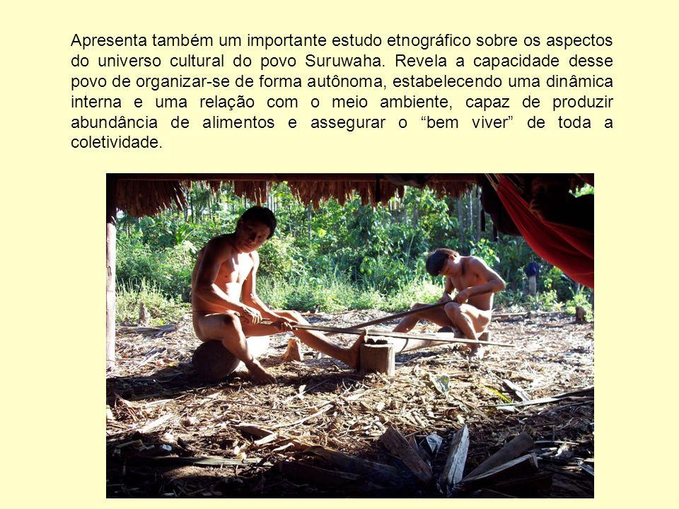 Apresenta também um importante estudo etnográfico sobre os aspectos do universo cultural do povo Suruwaha. Revela a capacidade desse povo de organizar