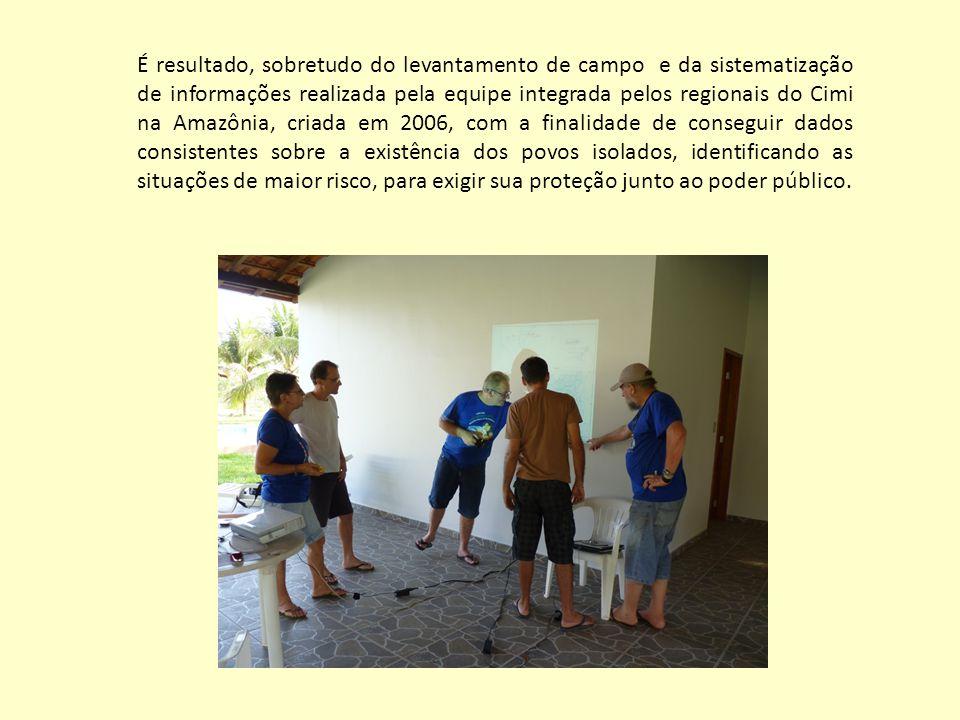 É resultado, sobretudo do levantamento de campo e da sistematização de informações realizada pela equipe integrada pelos regionais do Cimi na Amazônia