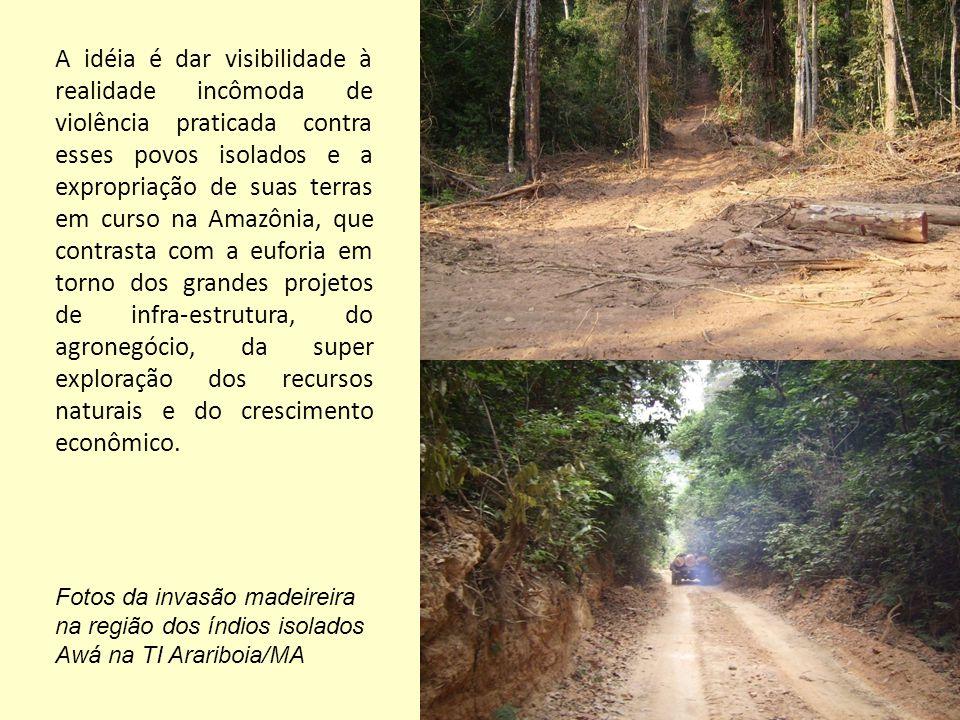 A idéia é dar visibilidade à realidade incômoda de violência praticada contra esses povos isolados e a expropriação de suas terras em curso na Amazôni