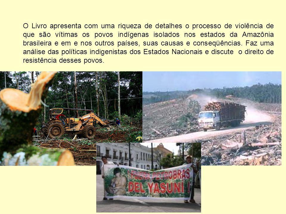 O Livro apresenta com uma riqueza de detalhes o processo de violência de que são vítimas os povos indígenas isolados nos estados da Amazônia brasileir