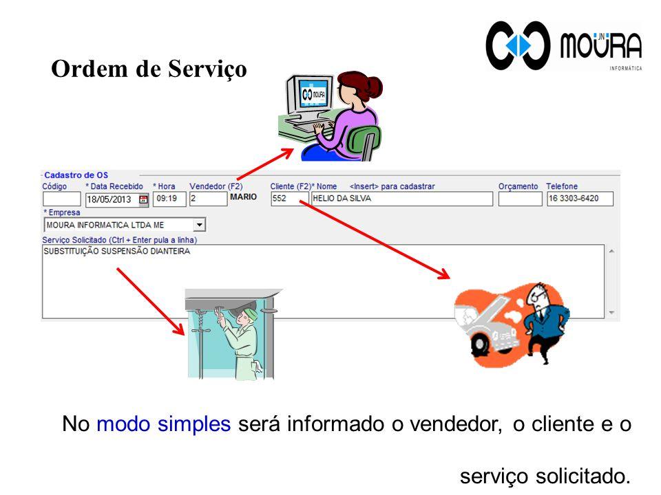 Ordem de Serviço No modo simples será informado o vendedor, o cliente e o serviço solicitado.