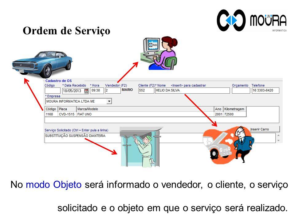 Ordem de Serviço No modo Objeto será informado o vendedor, o cliente, o serviço solicitado e o objeto em que o serviço será realizado.