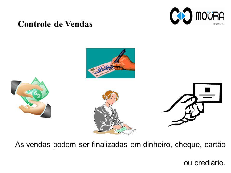 Controle de Vendas As vendas podem ser finalizadas em dinheiro, cheque, cartão ou crediário.