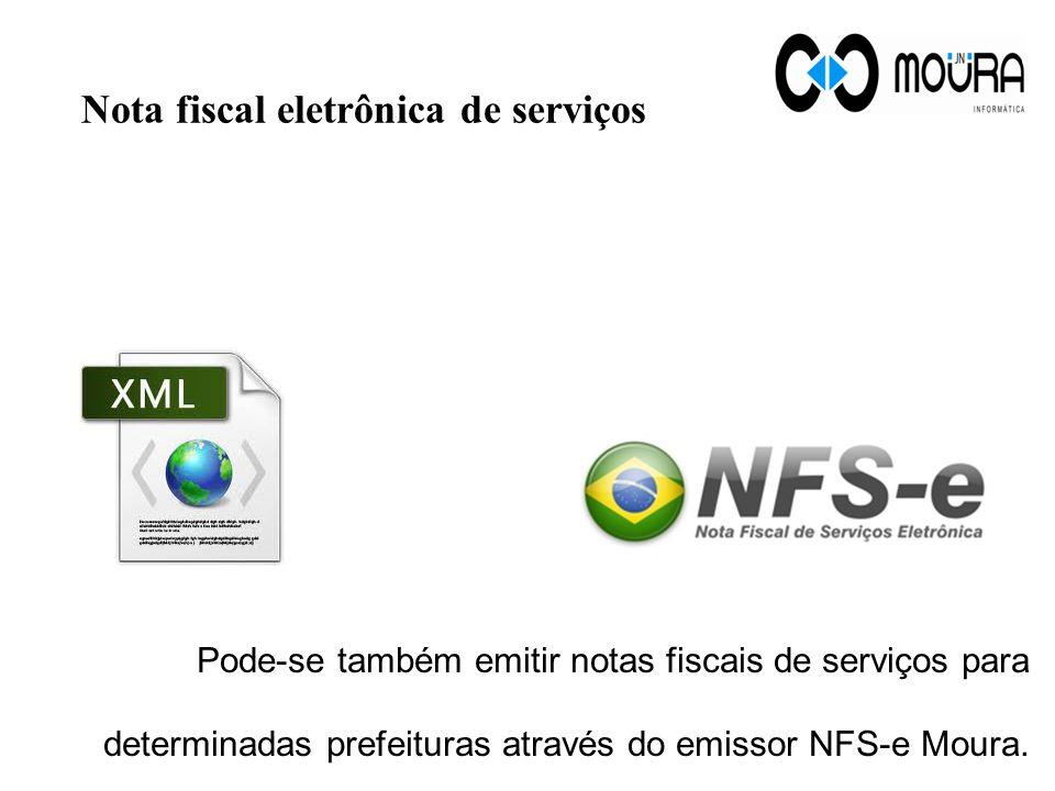 Nota fiscal eletrônica de serviços Pode-se também emitir notas fiscais de serviços para determinadas prefeituras através do emissor NFS-e Moura.