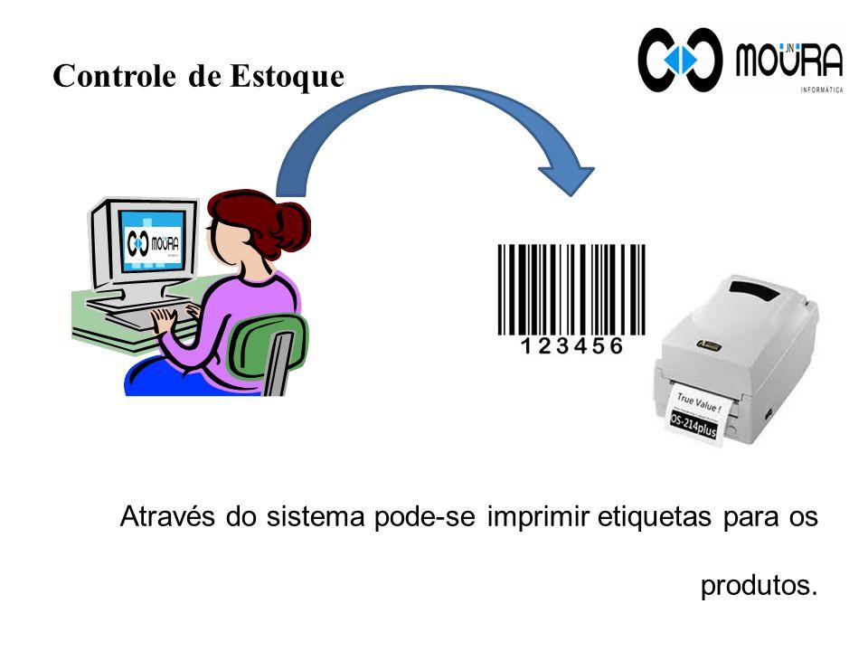 Controle de Estoque Através do sistema pode-se imprimir etiquetas para os produtos.