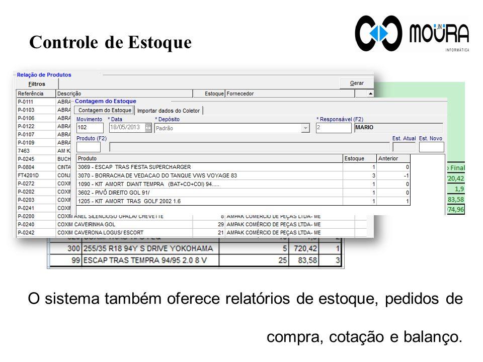 Controle de Estoque O sistema também oferece relatórios de estoque, pedidos de compra, cotação e balanço.