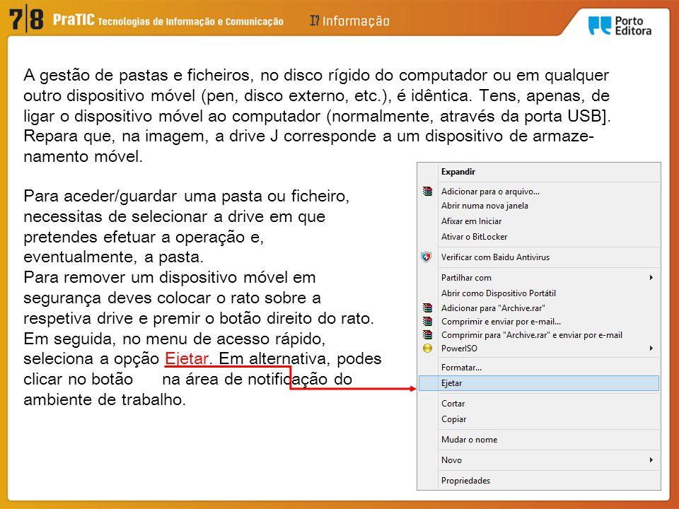 A gestão de pastas e ficheiros, no disco rígido do computador ou em qualquer outro dispositivo móvel (pen, disco externo, etc.), é idêntica.