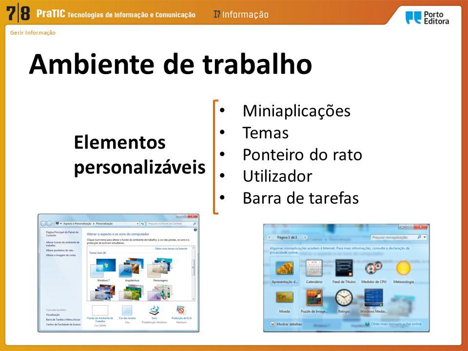 Ambiente de trabalho Gerir Informação Elementos personalizáveis Miniaplicações Temas Ponteiro do rato Utilizador Barra de tarefas