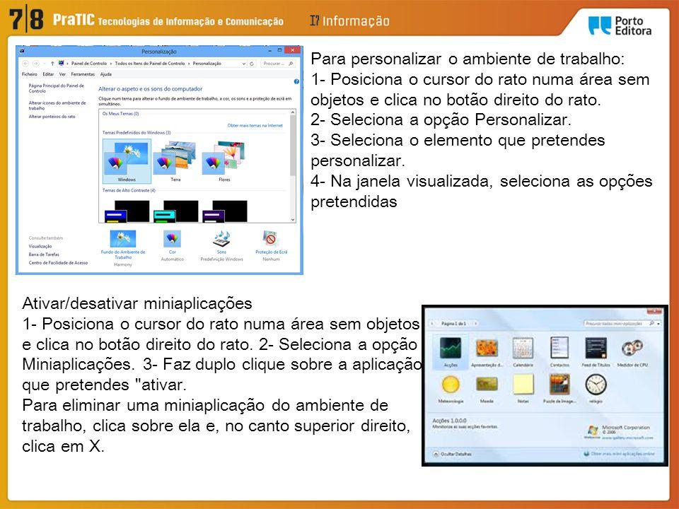 Para personalizar o ambiente de trabalho: 1- Posiciona o cursor do rato numa área sem objetos e clica no botão direito do rato. 2- Seleciona a opção P