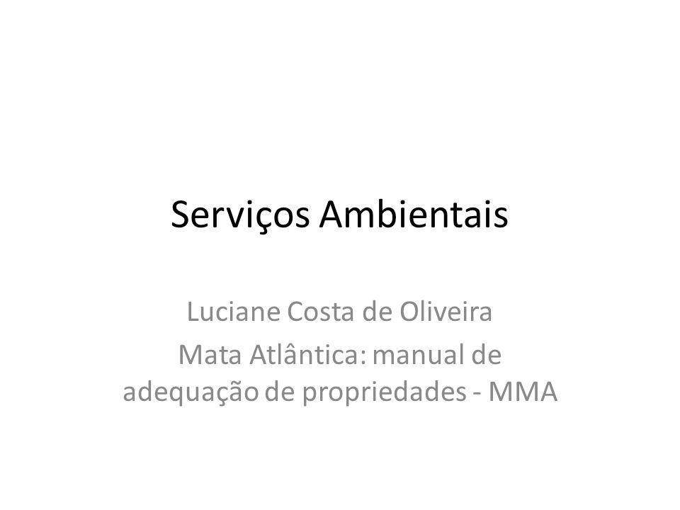 Serviços Ambientais Luciane Costa de Oliveira Mata Atlântica: manual de adequação de propriedades - MMA