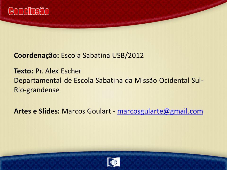 Coordenação: Escola Sabatina USB/2012 Texto: Pr. Alex Escher Departamental de Escola Sabatina da Missão Ocidental Sul- Rio-grandense Artes e Slides: M