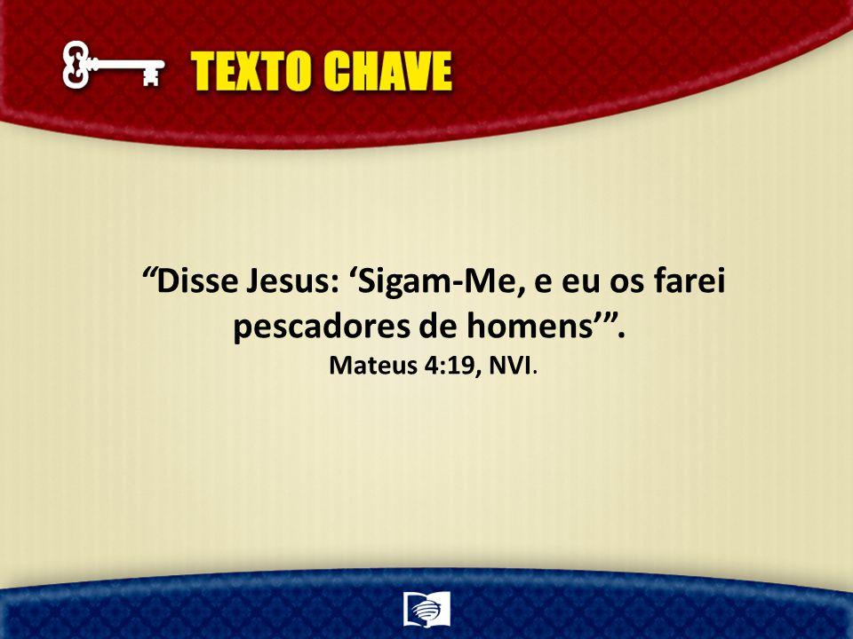 """""""Disse Jesus: 'Sigam-Me, e eu os farei pescadores de homens'"""". Mateus 4:19, NVI."""
