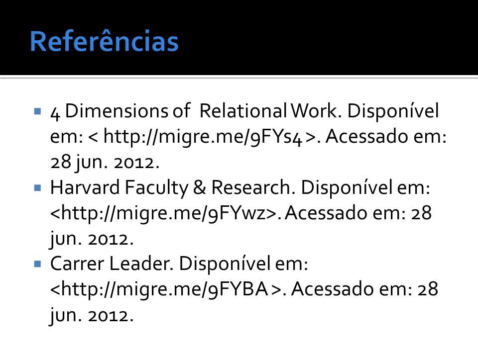  4 Dimensions of Relational Work. Disponível em:. Acessado em: 28 jun. 2012.  Harvard Faculty & Research. Disponível em:. Acessado em: 28 jun. 2012.