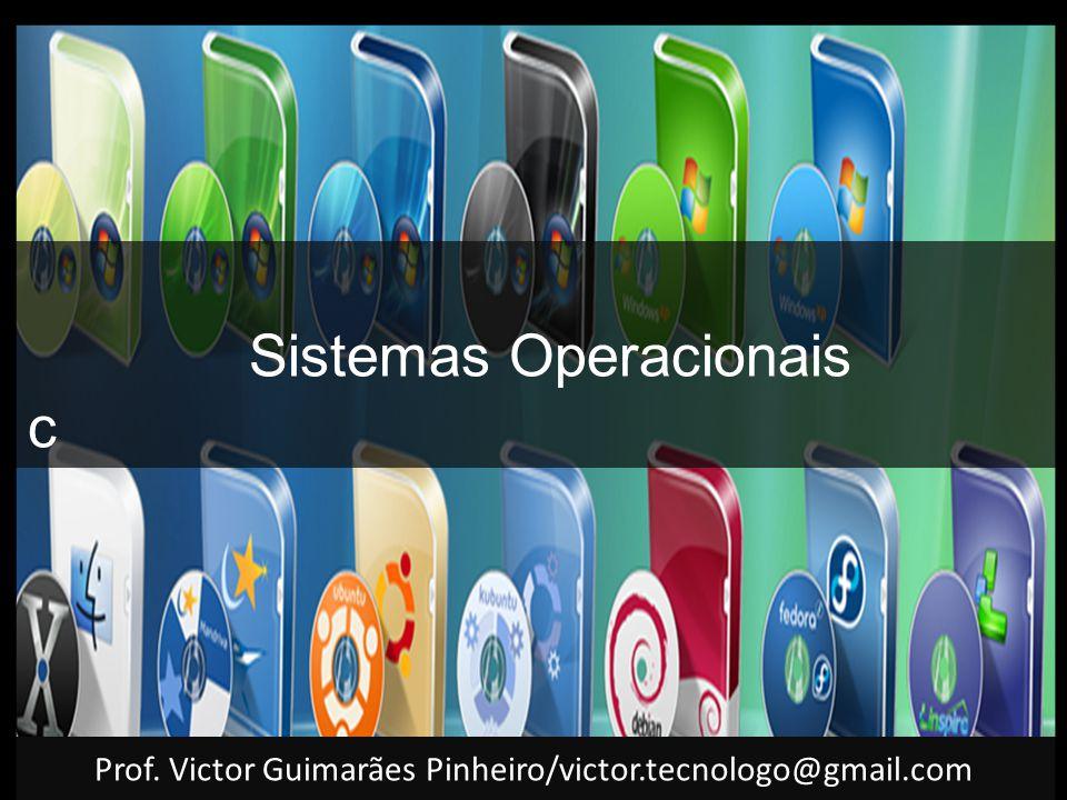 Sistemas Operacionais c Prof. Victor Guimarães Pinheiro/victor.tecnologo@gmail.com