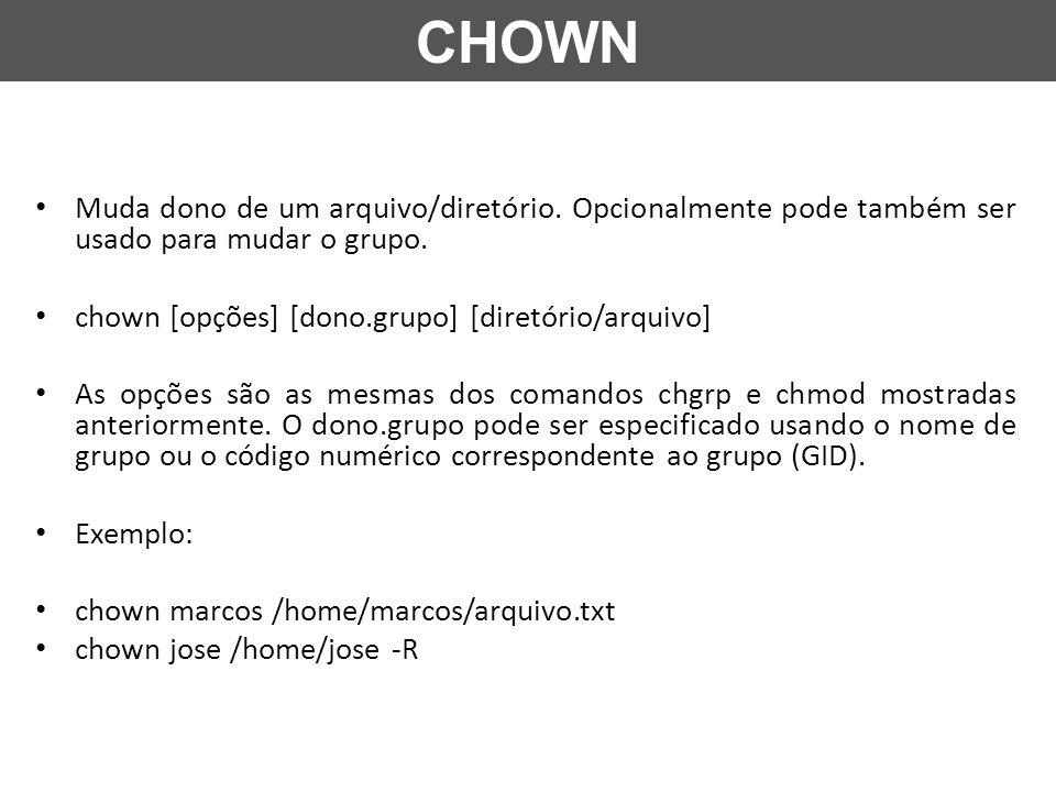 Muda dono de um arquivo/diretório. Opcionalmente pode também ser usado para mudar o grupo. chown [opções] [dono.grupo] [diretório/arquivo] As opções s
