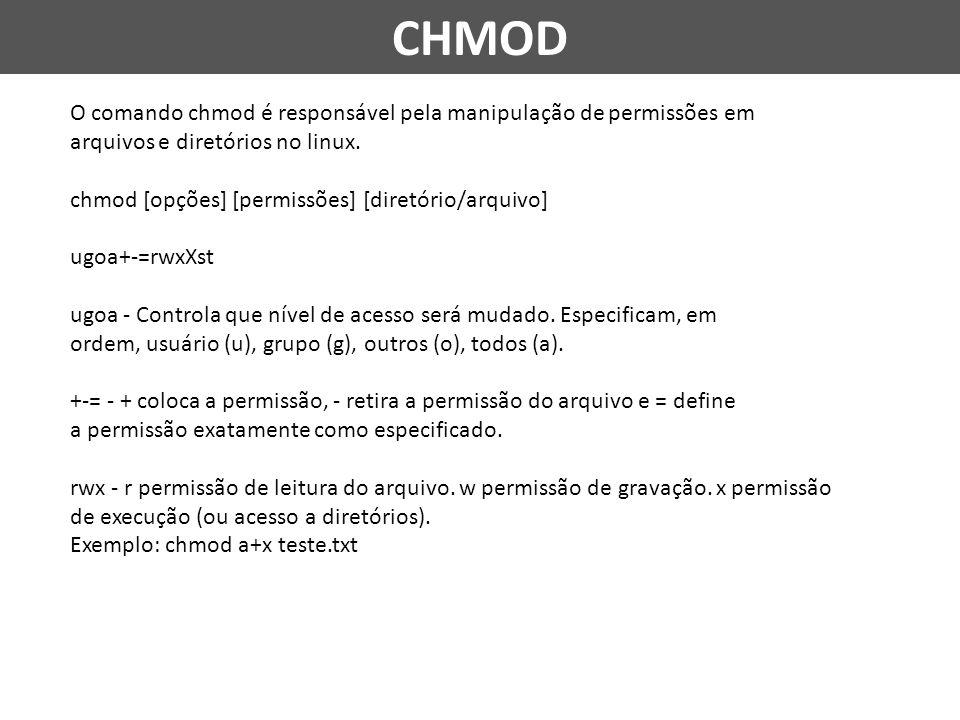 O comando chmod é responsável pela manipulação de permissões em arquivos e diretórios no linux. chmod [opções] [permissões] [diretório/arquivo] ugoa+-